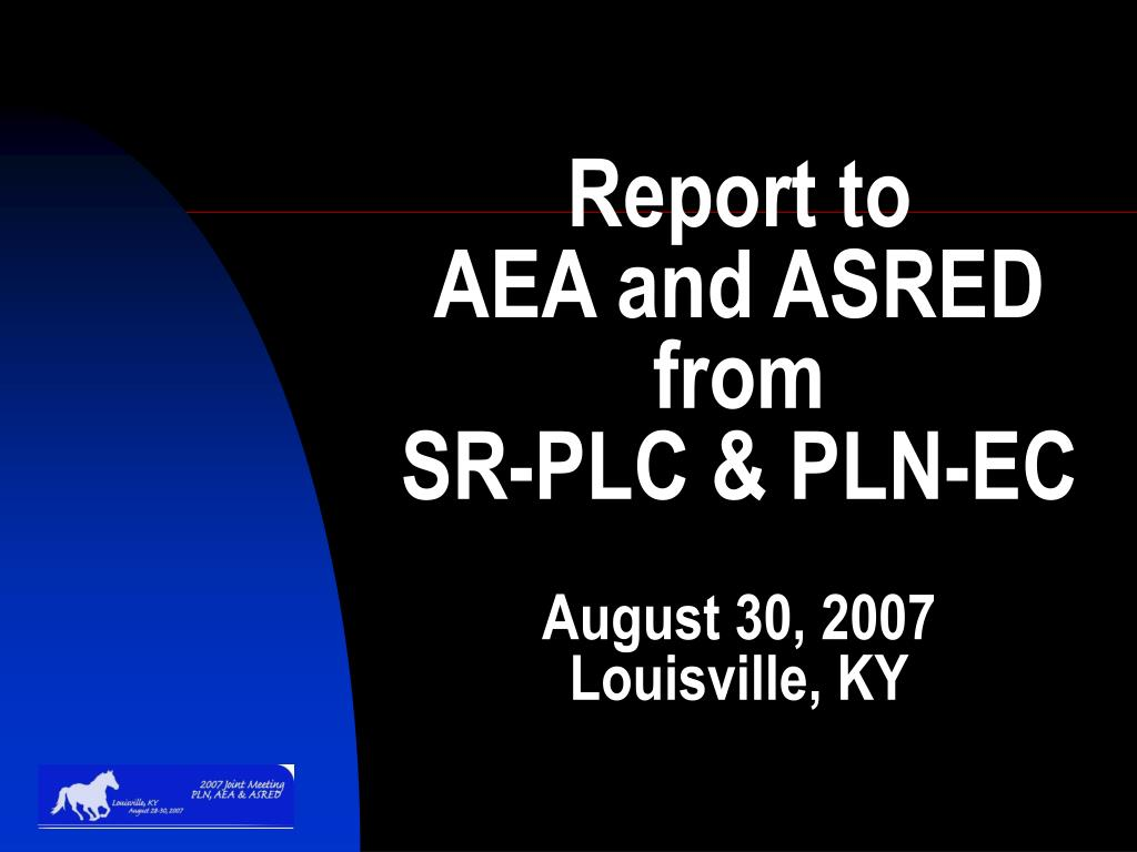 report to aea and asred from sr plc pln ec august 30 2007 louisville ky l.