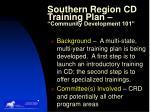 southern region cd training plan community development 101