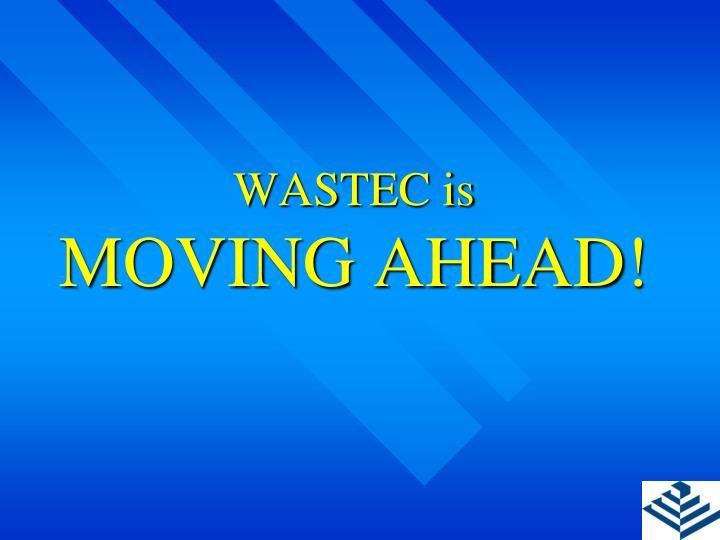 Wastec is moving ahead