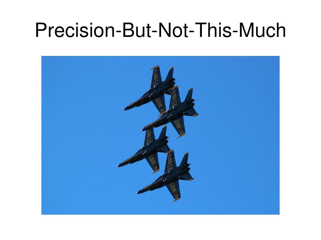 Precision-But-Not-This-Much