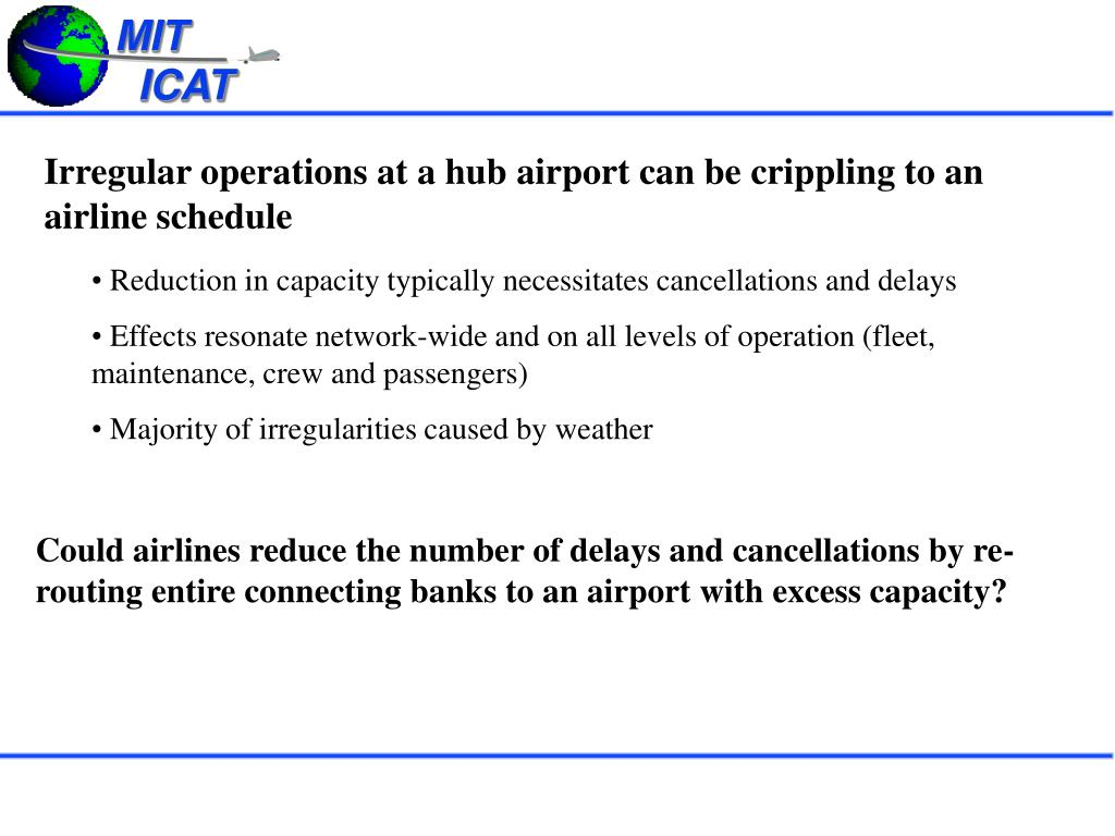 Irregular operations at a hub airport can be crippling to an airline schedule