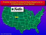 frontier airlines provides 59 daily departures to 23 destinations from denver
