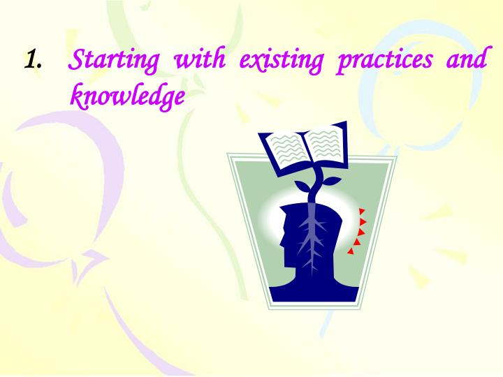 Starting with existing practices and knowledge