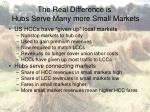 the real difference is hubs serve many more small markets