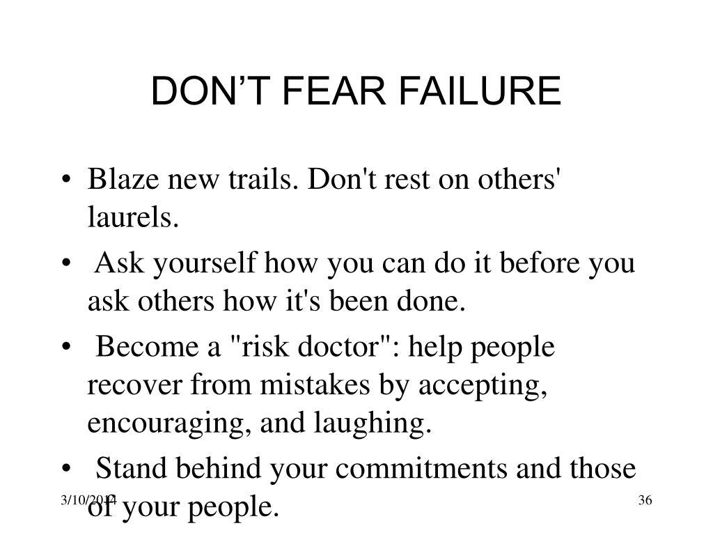 DON'T FEAR FAILURE