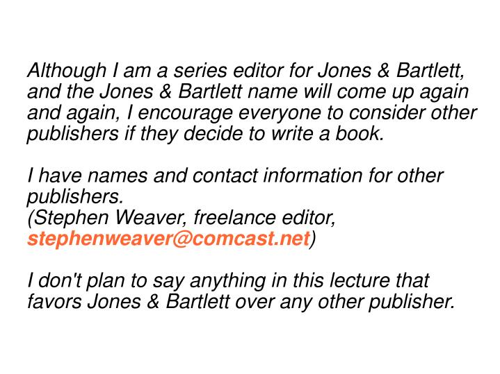 Although I am a series editor for Jones & Bartlett, and the Jones & Bartlett name will come up again...