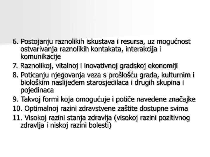 6. Postojanju raznolikih iskustava i resursa, uz mogućnost ostvarivanja raznolikih