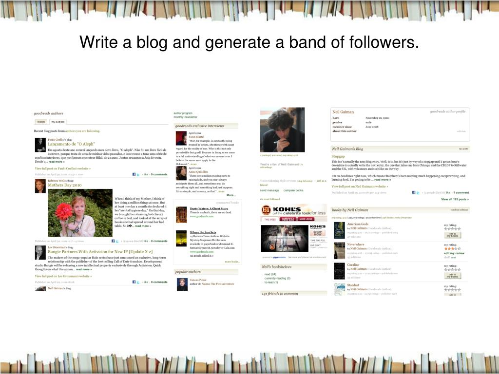 Write a blog and generate a band of followers.