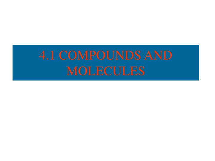 4 1 compounds and molecules n.