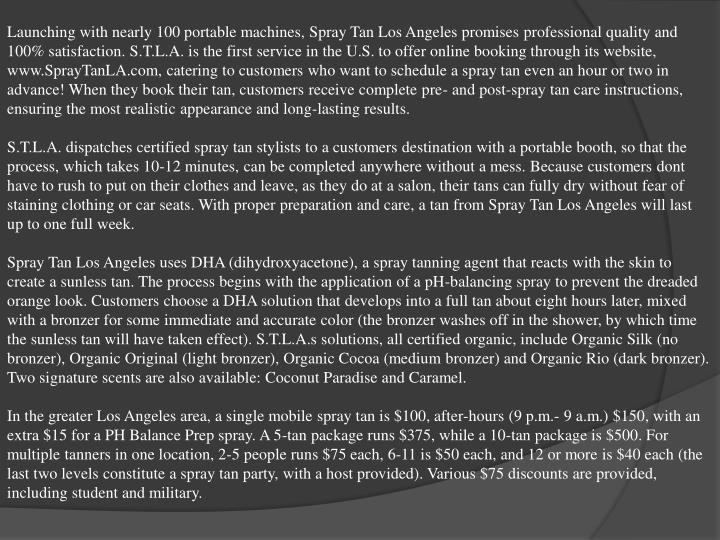 Launching with nearly 100 portable machines, Spray Tan Los Angeles promises professional quality and...