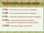 metastasis przerzuty odleg e