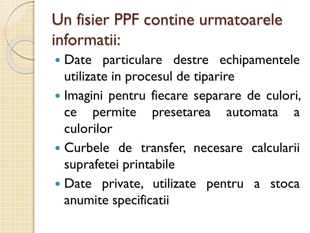 Un fisier PPF contine urmatoarele informatii: