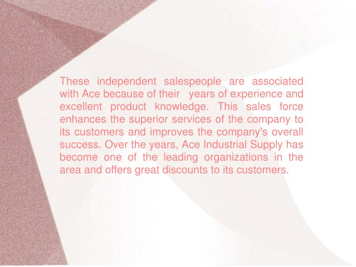 These independent salespeople are associated with Ace because of their   years of experience and exc...