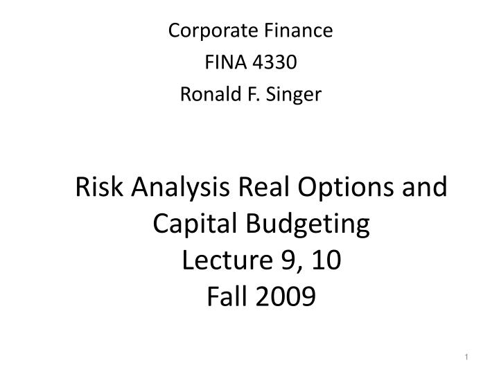 Risk analysis real options and capital budgeting lecture 9 10 fall 2009