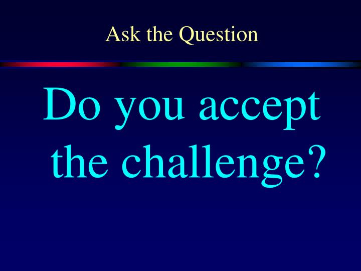 Ask the Question