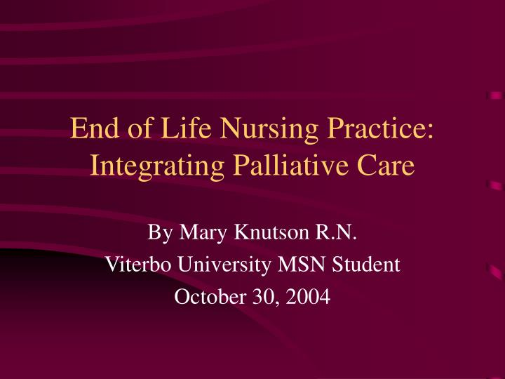 end of life nursing practice integrating palliative care n.