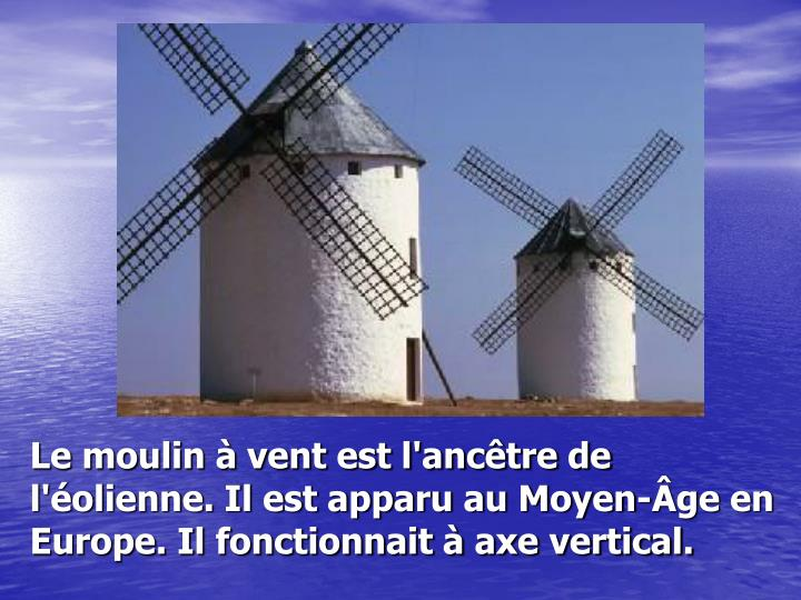 Le moulin à vent est l'ancêtre de l'éolienne. Il est apparu au Moyen-Âge en Europe. Il fonctionn...