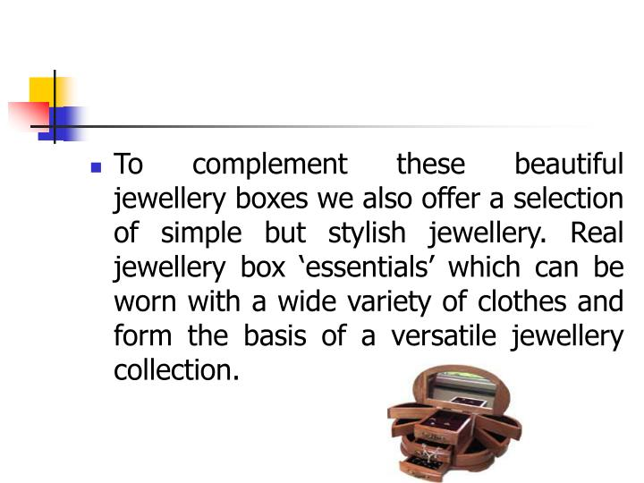 To complement these beautiful jewellery boxes we also offer a selection of simple but stylish jewell...