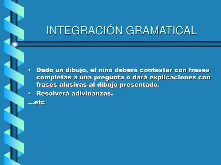 INTEGRACIÓN GRAMATICAL