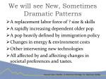 we will see new sometimes dramatic patterns