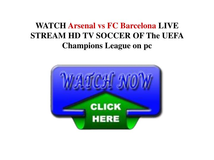 Watch arsenal vs fc barcelona live stream hd tv soccer of the uefa champions league on pc