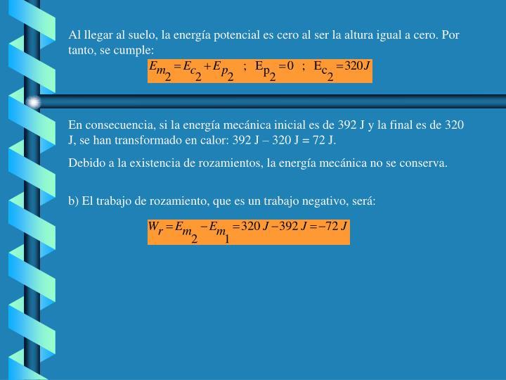 Al llegar al suelo, la energía potencial es cero al ser la altura