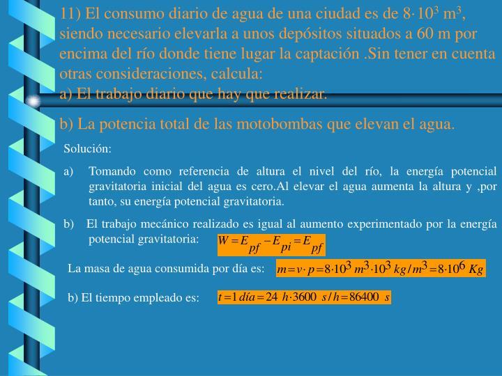 11) El consumo diario de agua de una ciudad es de 8·10