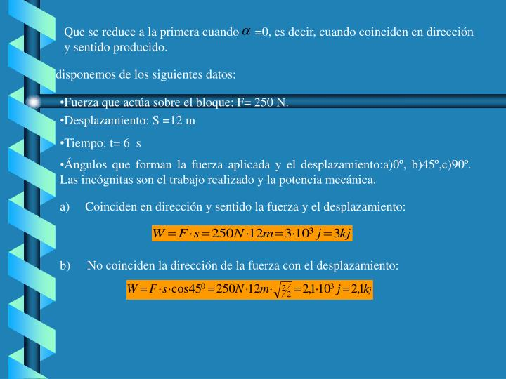 Que se reduce a la primera cuando     =0, es decir, cuando coinciden en dirección y sentido produci...