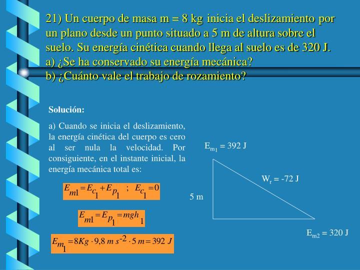 21) Un cuerpo de masa m = 8 kg
