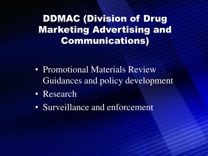 DDMAC (Division of Drug Marketing Advertising and Communications)