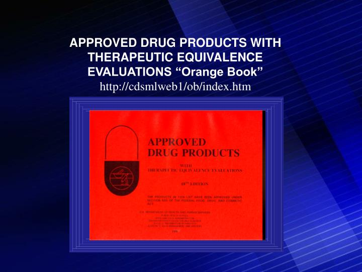"APPROVED DRUG PRODUCTS WITH THERAPEUTIC EQUIVALENCE EVALUATIONS ""Orange Book"""