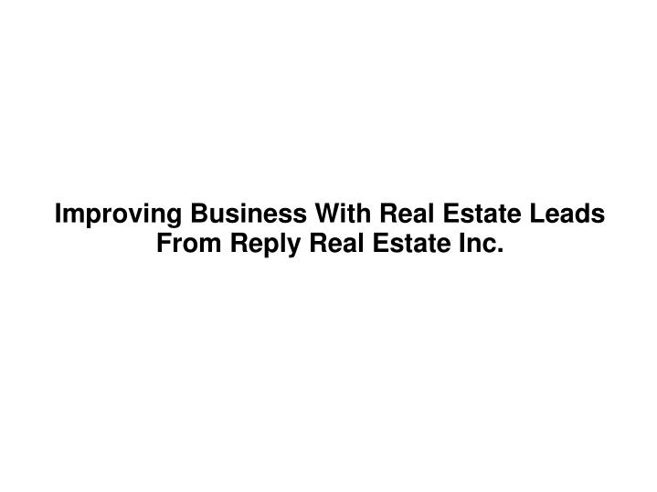improving business with real estate leads from reply real estate inc n.