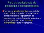 para os profissionais da psicologia e psicopedagogia