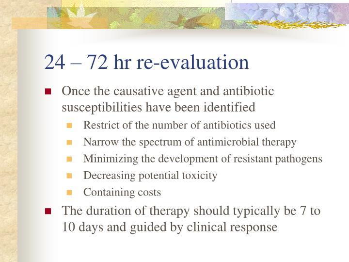 24 – 72 hr re-evaluation