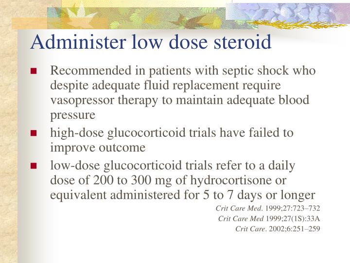 Administer low dose steroid