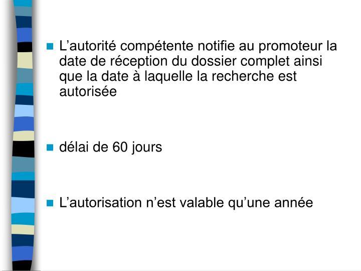 L'autorité compétente notifie au promoteur la date de réception du dossier complet ainsi que la date à laquelle la recherche est autorisée