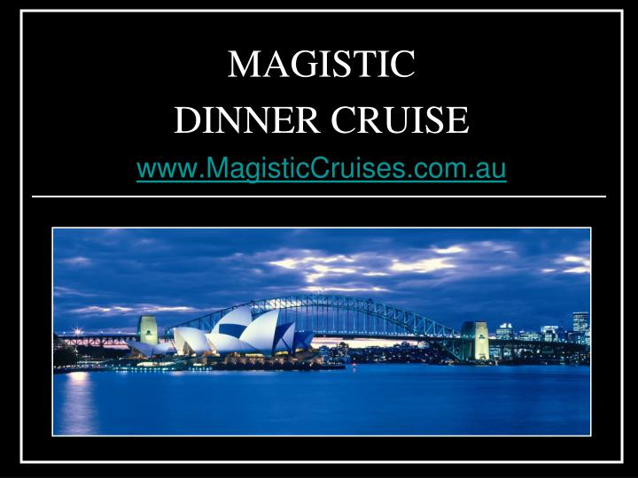 magistic dinner cruise www magisticcruises com au n.