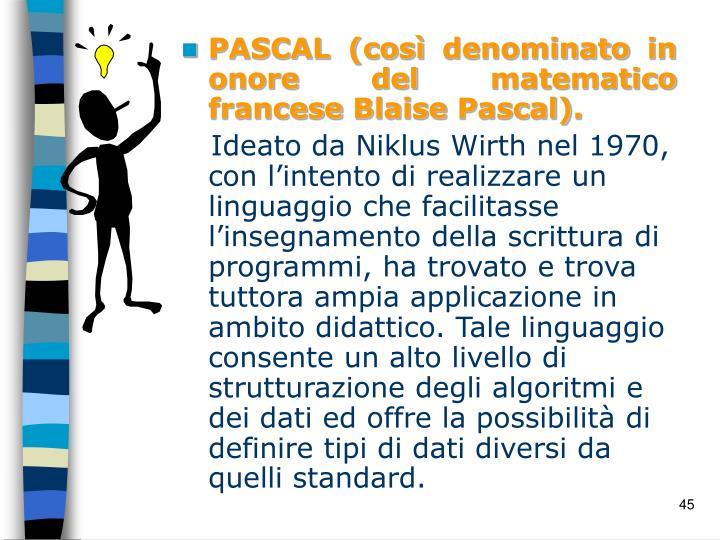 PASCAL (così denominato in onore del matematico francese Blaise Pascal).