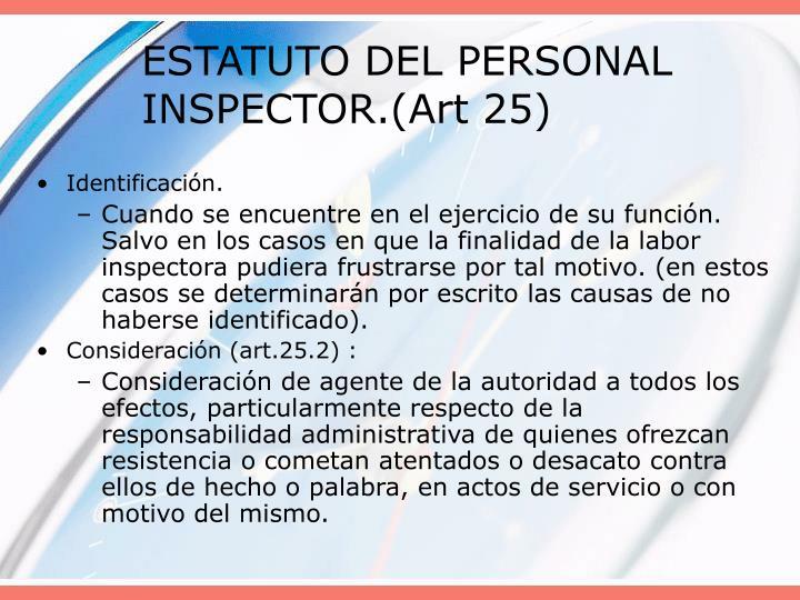 ESTATUTO DEL PERSONAL INSPECTOR.(Art 25)