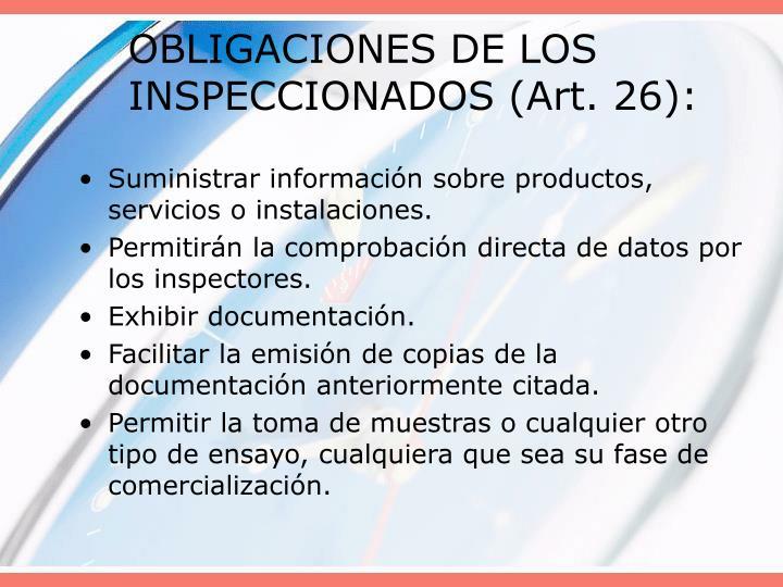 OBLIGACIONES DE LOS INSPECCIONADOS (Art. 26):
