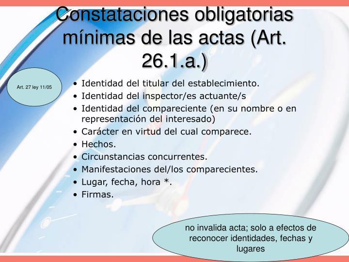 Constataciones obligatorias mínimas de las actas (Art. 26.1.a.)