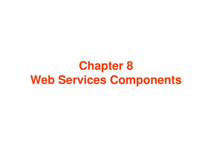 chapter 8 web services components n.