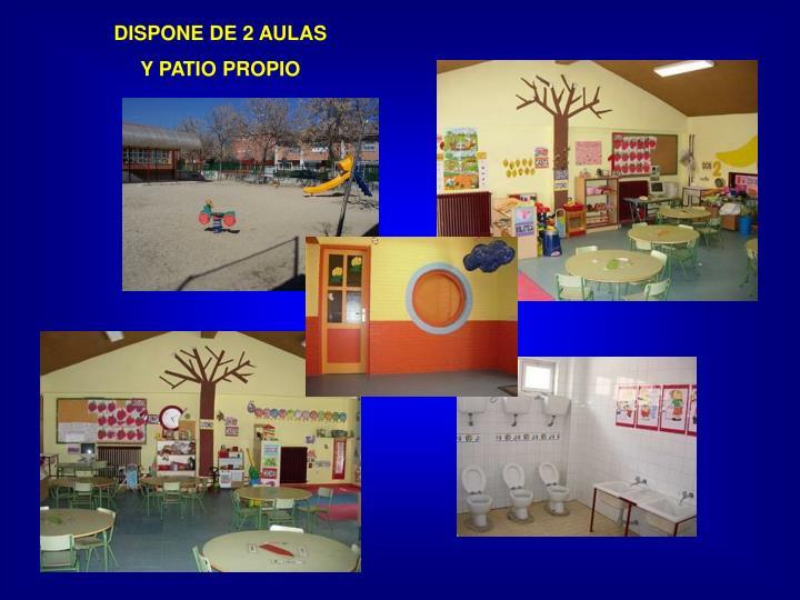 DISPONE DE 2 AULAS