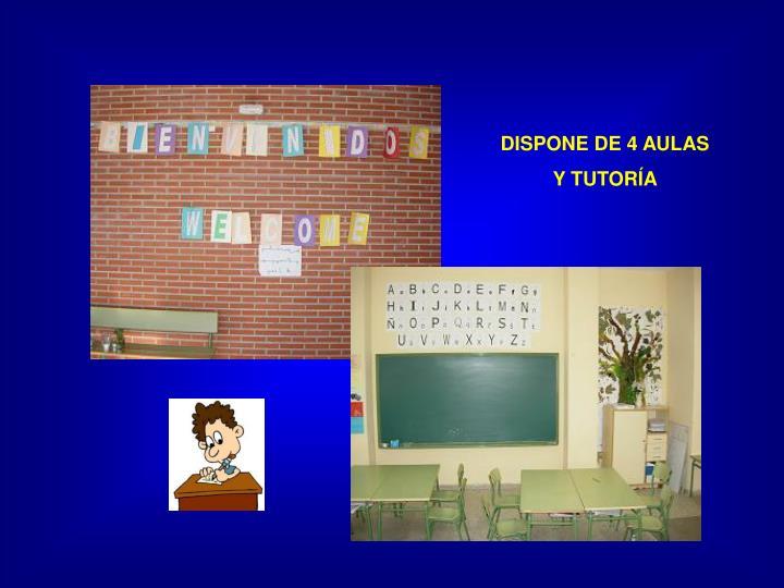 DISPONE DE 4 AULAS
