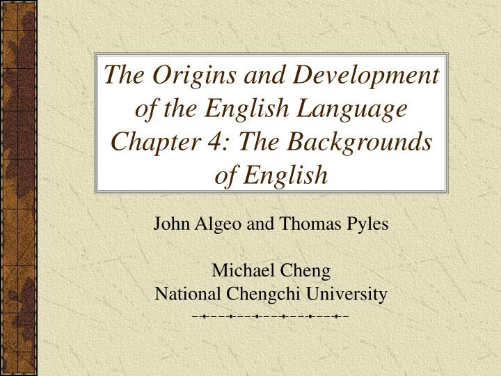 the origins and development of the english language chapter 4 the backgrounds of english n.