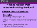 when to request work incentive planning services
