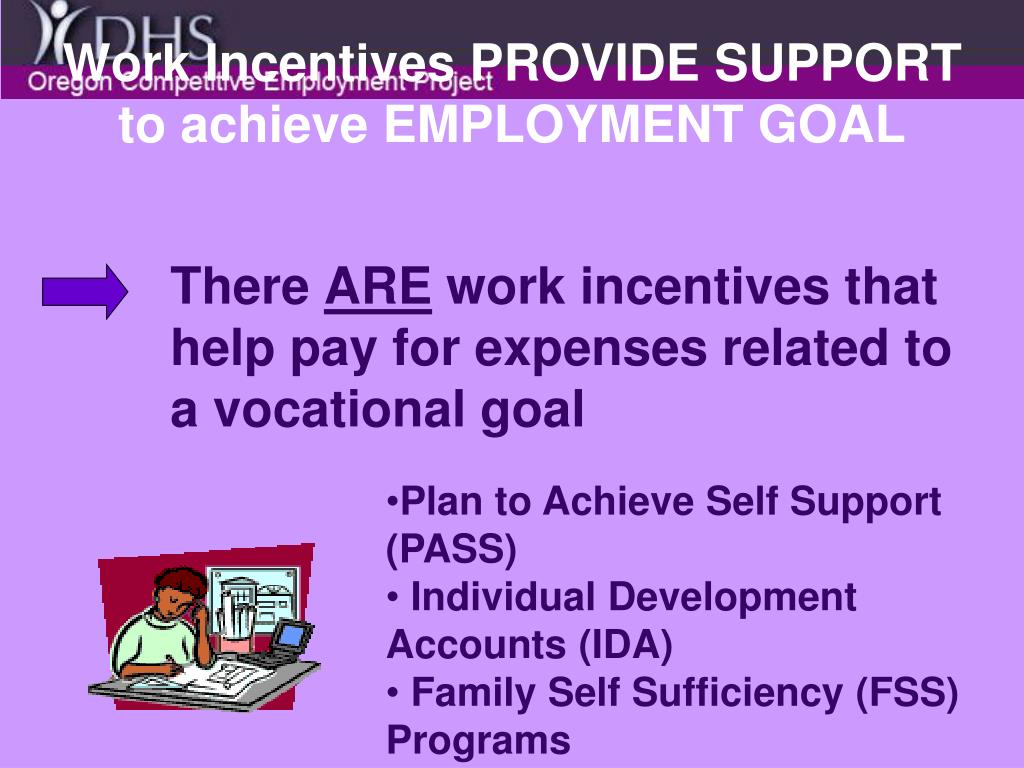 Work Incentives PROVIDE SUPPORT to achieve EMPLOYMENT GOAL