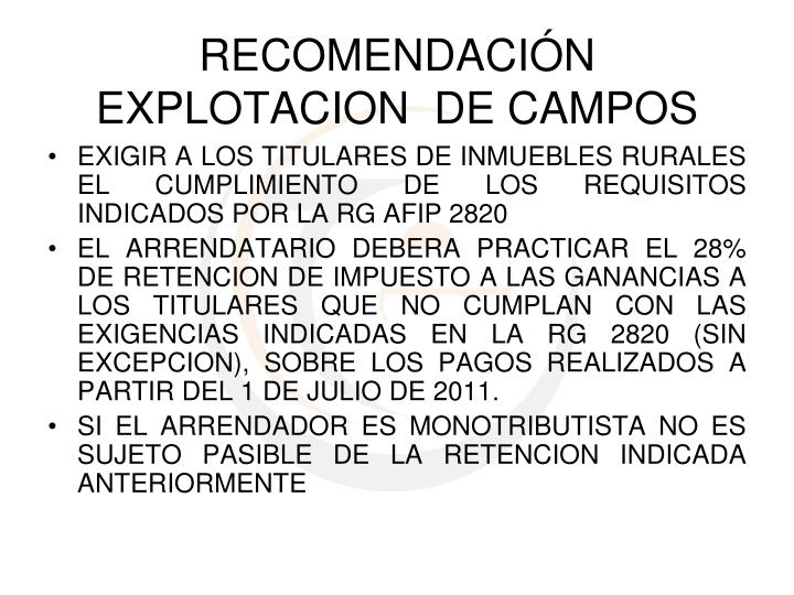 EXIGIR A LOS TITULARES DE INMUEBLES RURALES EL CUMPLIMIENTO DE LOS REQUISITOS INDICADOS POR LA RG AFIP 2820