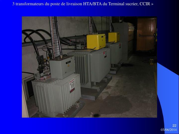 3 transformateurs du poste de livraison HTA/BTA du Terminal sucrier, CCIR »