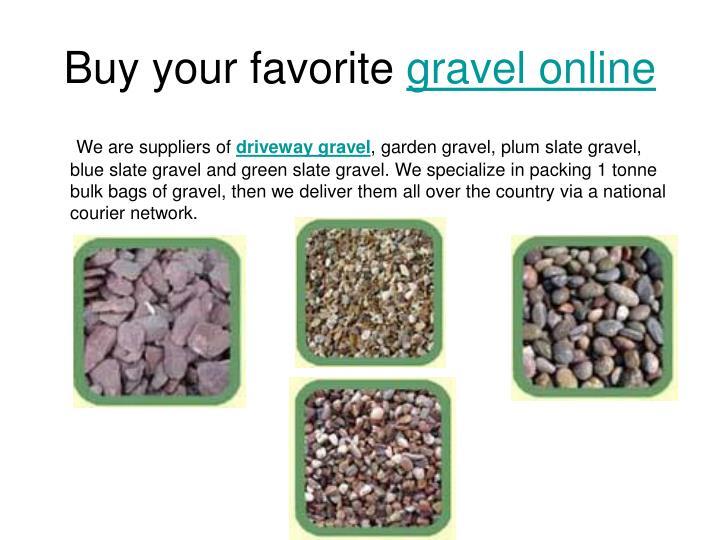 Buy your favorite gravel online